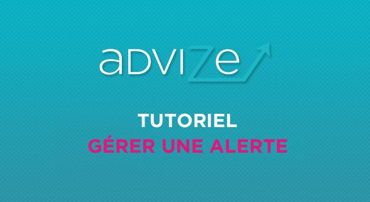 advize tutoriel pour gerer une alerte